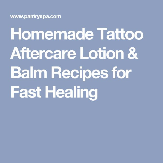 Homemade Tattoo Aftercare Lotion & Balm Recipes for Fast Healing                                                                                                                                                      More
