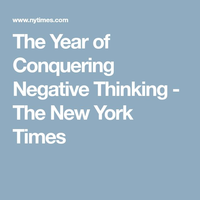 The Year of Conquering Negative Thinking - The New York Times