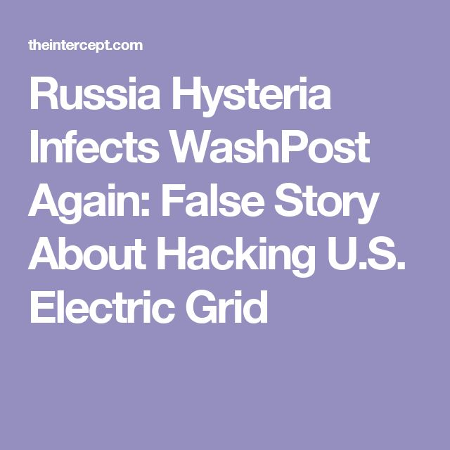 Russia Hysteria Infects WashPost Again: False Story About Hacking U.S. Electric Grid