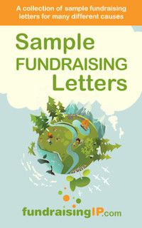 Get our new e-book with carefully crafted sample fundraising letters for many different occasions!  You'll find letters for raising funds for school programs, disaster relief, personal causes such as cancer, community programs, political fundraising letters and sample 'thank you' letters.  Use them for inspiration and to save time!
