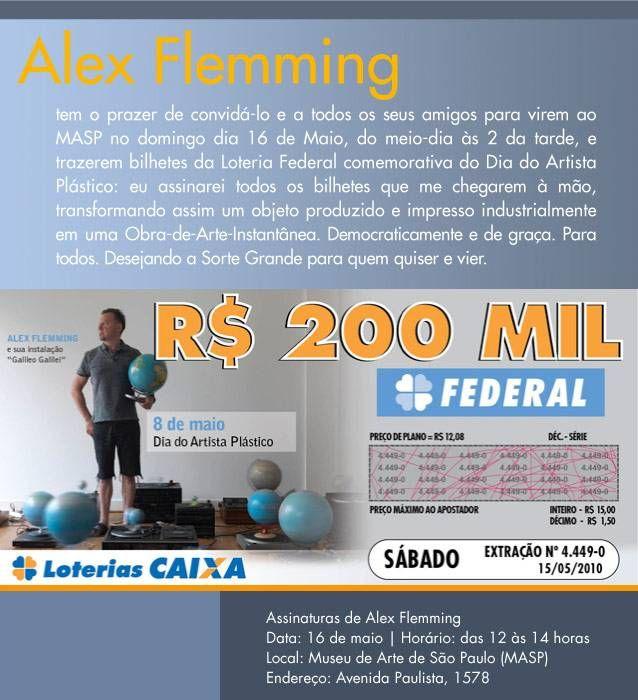 Artista plástico brasileiro radicado na Alemanha, Alex Flemming, desembarca na capital paulista, neste domingo, 16. Das 12h às 14h,no Masp, ele autografa bilhetes de loteria que trazem sua foto.