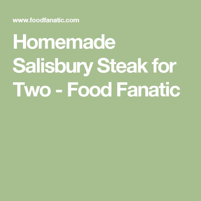 Homemade Salisbury Steak for Two - Food Fanatic