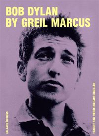 Bob Dylan by Greil Marcus : écrits 1968-2010