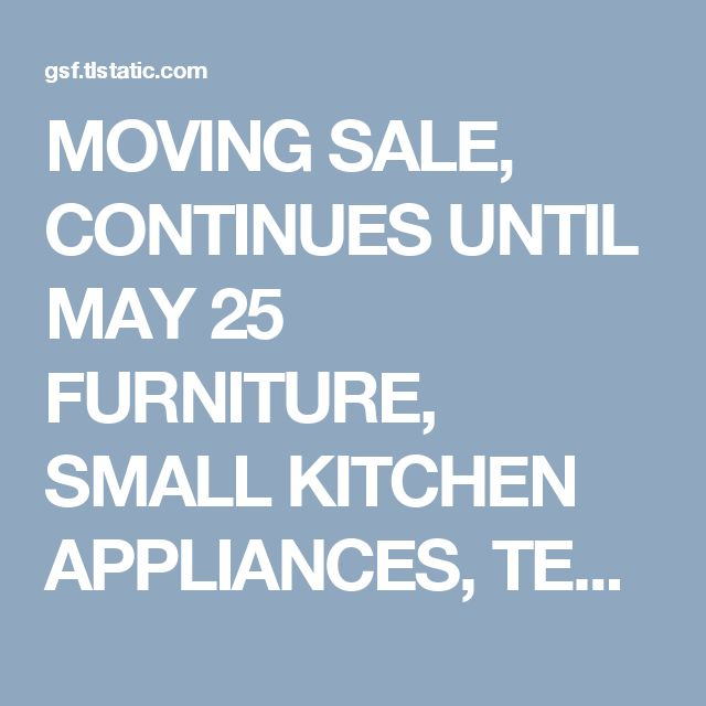 MOVING  SALE, CONTINUES UNTIL MAY 25  FURNITURE, SMALL KITCHEN APPLIANCES, TEAK KITCHIN TABLE, ANTIQUES, ART WORK, PAINTINGS, LAMPS, CRAFTSMAN TOOL BOX, DECOR, TABLES, HOUSEHOLD ITEMS, BIKE RACK,TOOLS