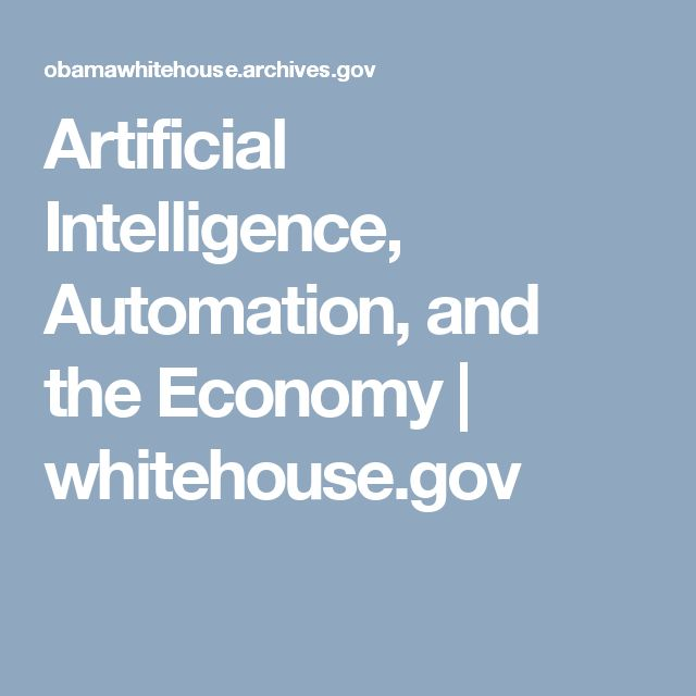 Artificial Intelligence, Automation, and the Economy   whitehouse.gov