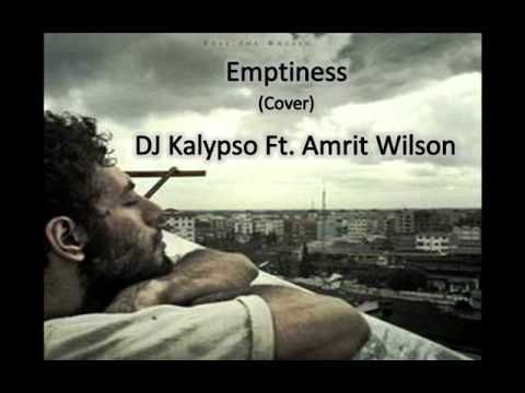 Emptiness ( Cover by DJ Kalypso Ft. Amrit Wilson)