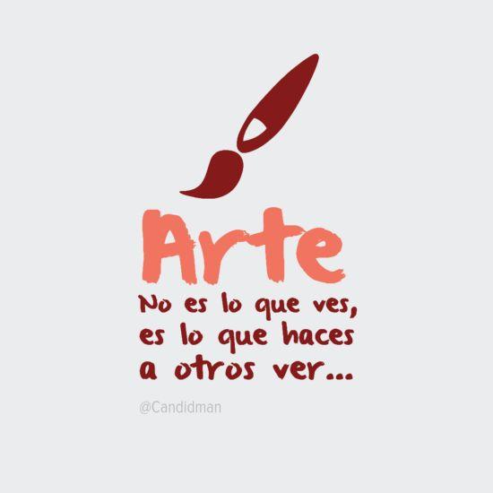 #Arte no es lo que ves es lo que haces a otros ver... #Citas #Frases @Candidman
