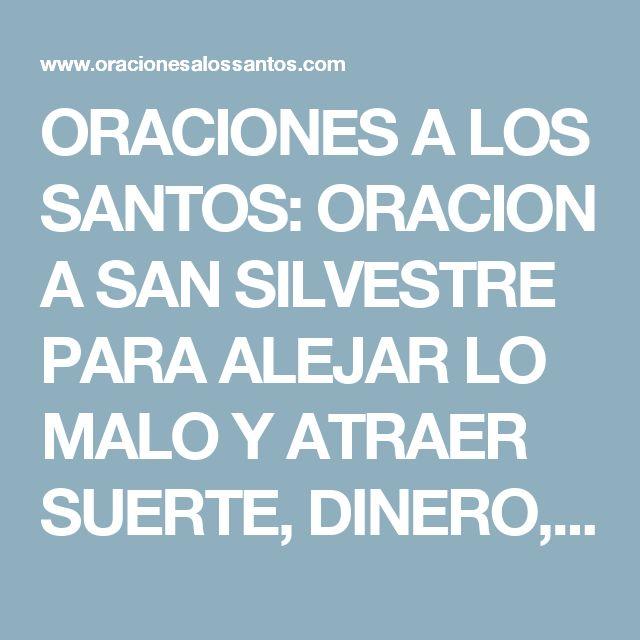 ORACIONES A LOS SANTOS: ORACION A SAN SILVESTRE PARA ALEJAR LO MALO Y ATRAER SUERTE, DINERO, BENEFICIOS