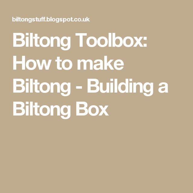 Biltong Toolbox: How to make Biltong - Building a Biltong Box
