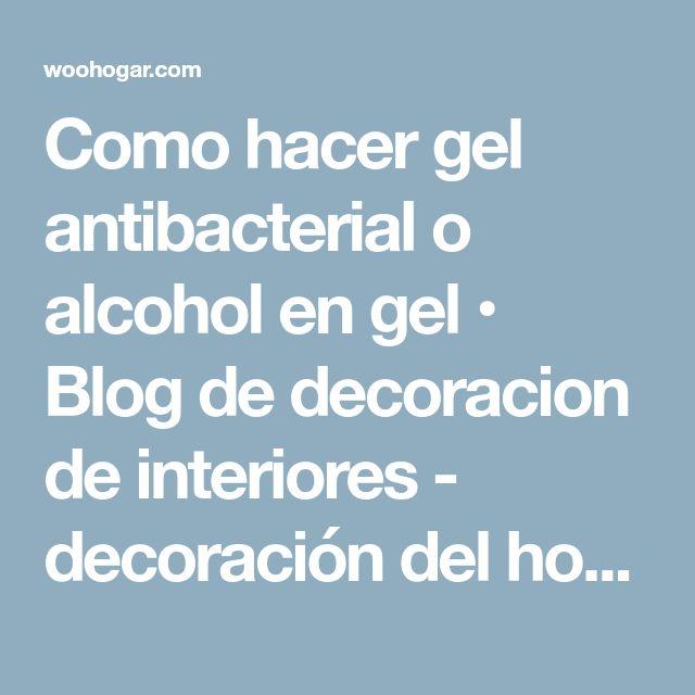 Como hacer gel antibacterial o alcohol en gel • Blog de decoracion de interiores - decoración del hogar
