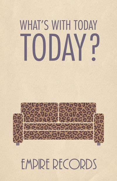 What's With Today, Today? (Empire Records) Art Print