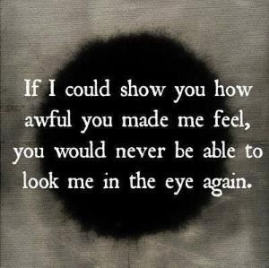 How Awful you Made Me Feel love quotes broken hearted sad hurt heart broken sad… by judith