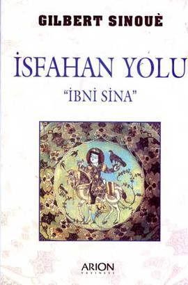isfahan yolu  ibni sina  - gilbert sinoue - arion basim yayin  http://www.idefix.com/kitap/isfahan-yolu-ibni-sina-gilbert-sinoue/tanim.asp