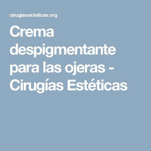 Crema despigmentante para las ojeras - Cirugías Estéticas