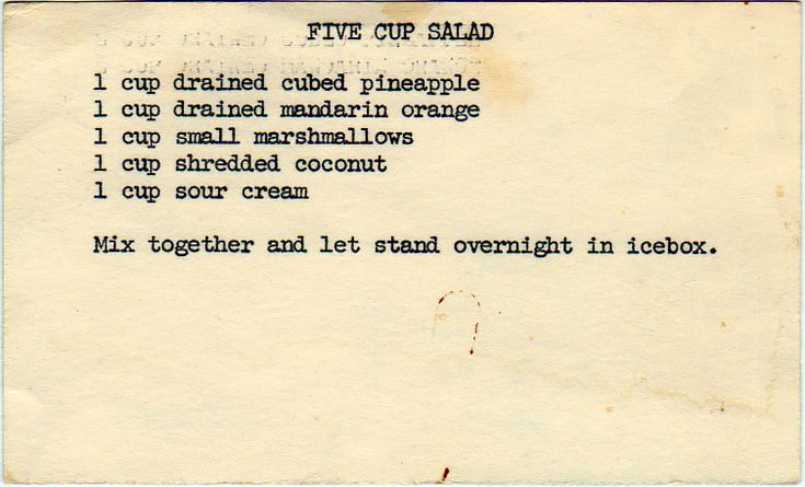 Five Cup Salad.  Elmer's wife made something similar to this and it was pretty good.   In small amounts though - it's rather sweet