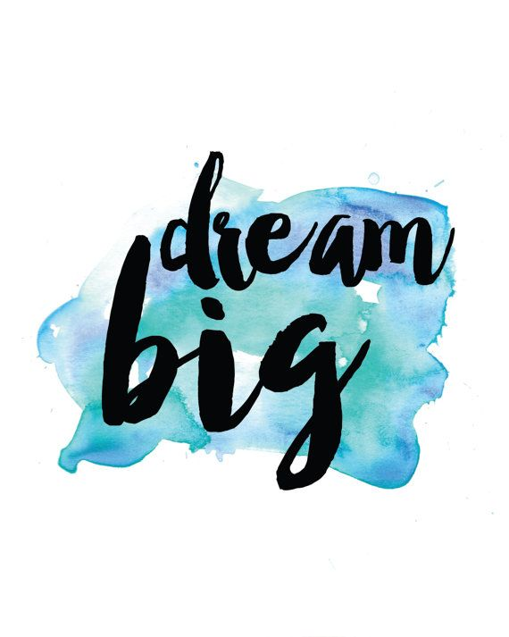 Dream big.