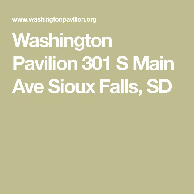 Washington Pavilion  301 S Main Ave  Sioux Falls, SD