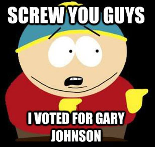 Screw you guys. I voted for Gary Johnson.