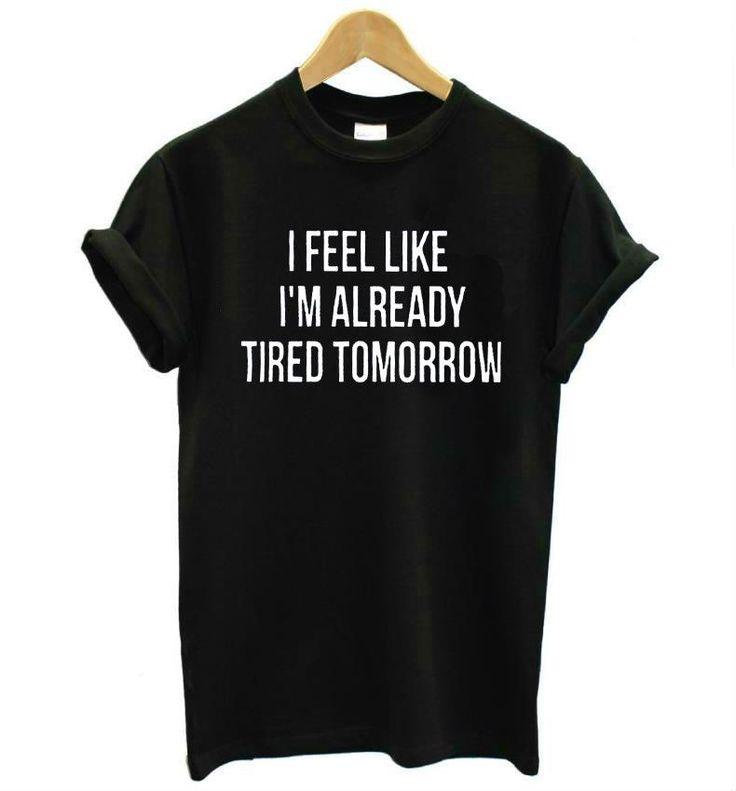 I Feel Like I'm Already Tired Tomorrow Cotton Casual Funny Shirt