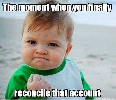 The moment when you finally reconcile that account. Connections Recruiting www.connectionsrecruiting.com