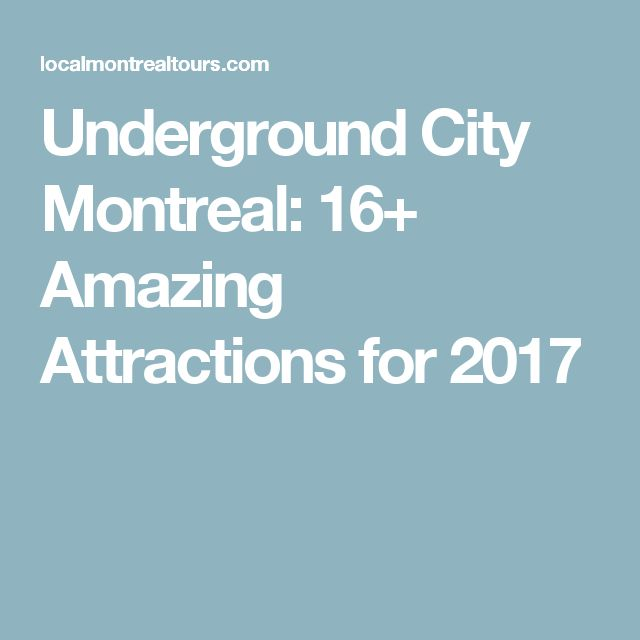 Underground City Montreal: 16+ Amazing Attractions for 2017