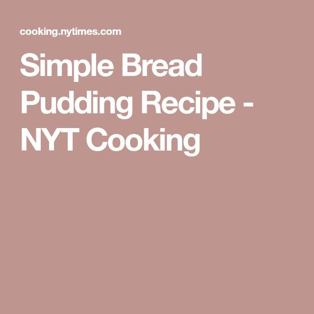Simple Bread Pudding Recipe - NYT Cooking