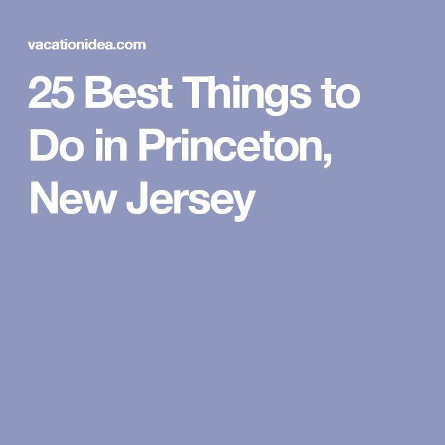25 Best Things to Do in Princeton, New Jersey