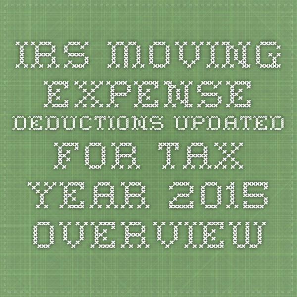 IRS Moving Expense Deductions Updated for Tax Year 2015  OVERVIEW  Federal tax laws allow you to deduct your moving expenses if your relocation relates to starting a new job or a transfer to a new location for your present employer. To qualify for the deduction, your new work location must be a sufficient distance from your old home and you must begin working shortly after you arrive.