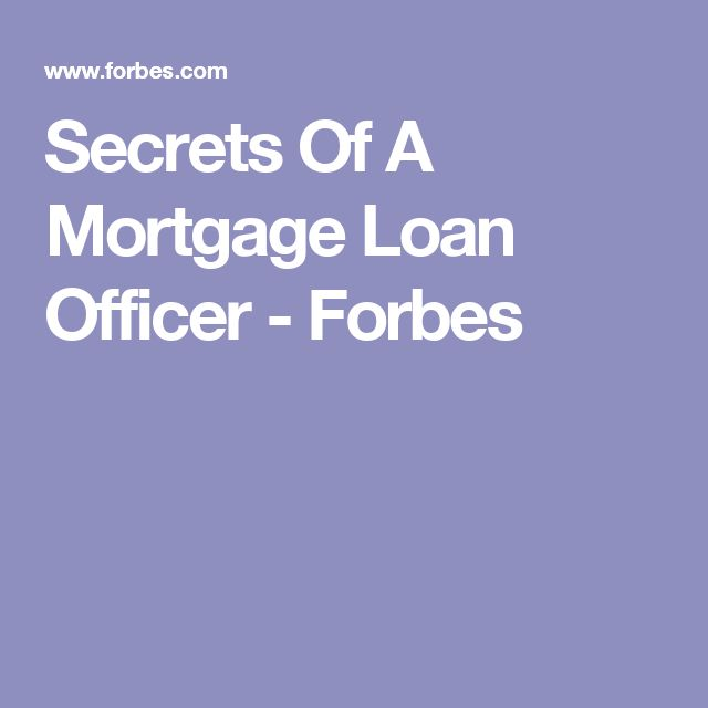 Secrets Of A Mortgage Loan Officer - Forbes