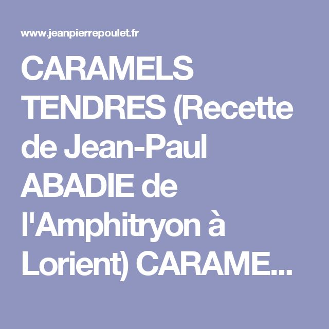 CARAMELS TENDRES (Recette de Jean-Paul ABADIE de l'Amphitryon à Lorient)  CARAMELS TENDRES  (Recette de Jean-Paul ABADIE de l'Amphitryon à Lorient)