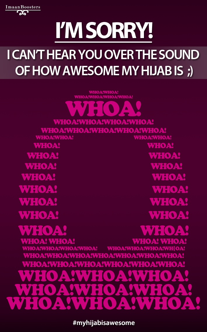 "ISLAMIC Quote: ""I'm Sorry! I can't hear you over the sound of hour awesome my Hijab is ;}""   _____________________________ Reposted by Dr. Veronica Lee, DNP (Depew/Buffalo, NY, US)"