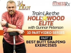 Train Like The Hollywood Elite W/ Gunnar Peterson – Video 2: Best Butt Shaping Exercises