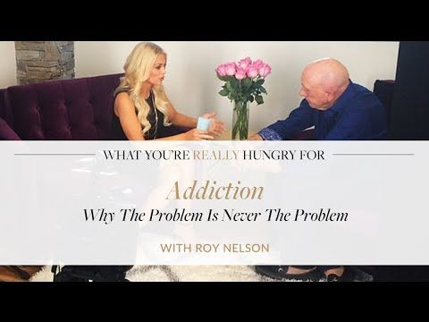 Addiction: Why The Problem Is Never The Problem with Roy Nelson