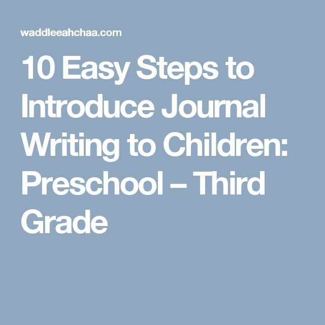 10 Easy Steps to Introduce Journal Writing to Children: Preschool – Third Grade