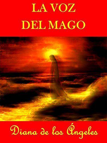LA VOZ DEL MAGO: la misión del Mago consiste no en hacer aparecer la fantasiosa irrealidad, sino en manifestar la preciosa realidad que entrañan todas las cosas y los seres. (Spanish Edition) by Diana de los Ángeles http://www.amazon.com/dp/B01CH4R78E/ref=cm_sw_r_pi_dp_td61wb1KWKR98