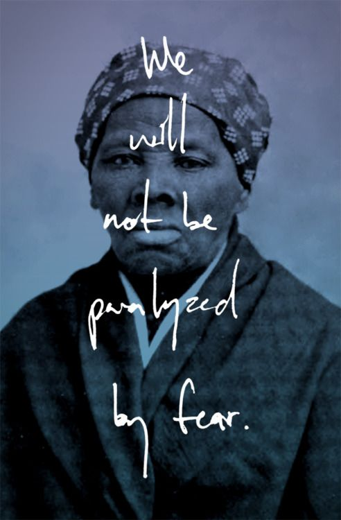 """We will not be paralyzed by fear."" Harriet Tubman led over 700 slaves to…"