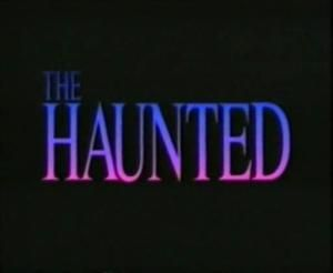 The Most Terrifying Ghost Movies of All Time: The Haunted (1991)