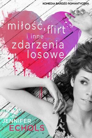 """Jennifer Echols, """"Miłość, flirt i inne zdarzenia losowe"""", przeł. Małgorzata Kaczarowska, Jaguar, Warszawa 2013.  503 strony"""