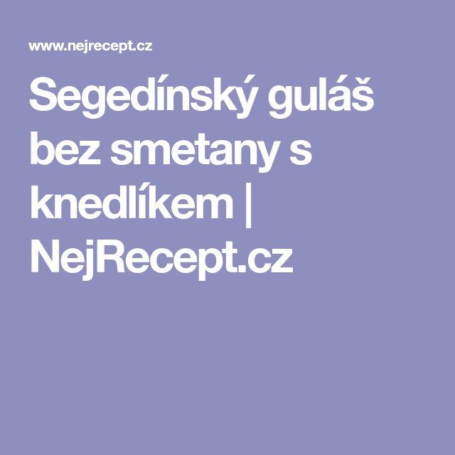 Segedínský guláš bez smetany s knedlíkem | NejRecept.cz
