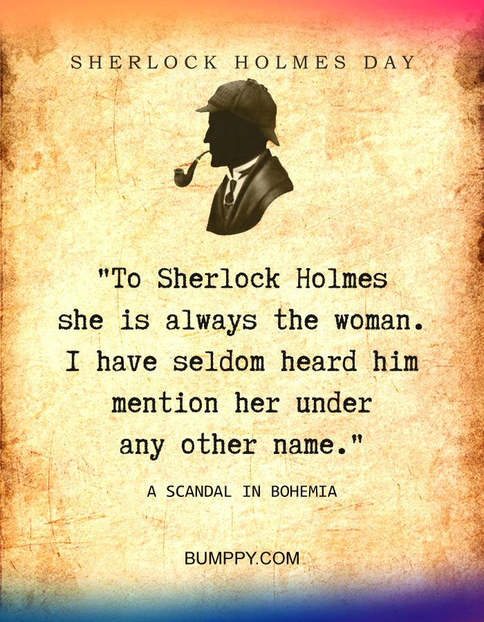 To Sherlock Holmes She Is Always The Woman I Have Seldom Heard Him Mention Her Under Any Other Name Sherlock Holmes Quotes Sherlock Holmes Sherlock Quotes
