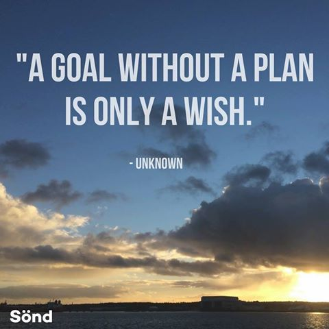 """A goal without a plan is only a wish."" - Unknown"