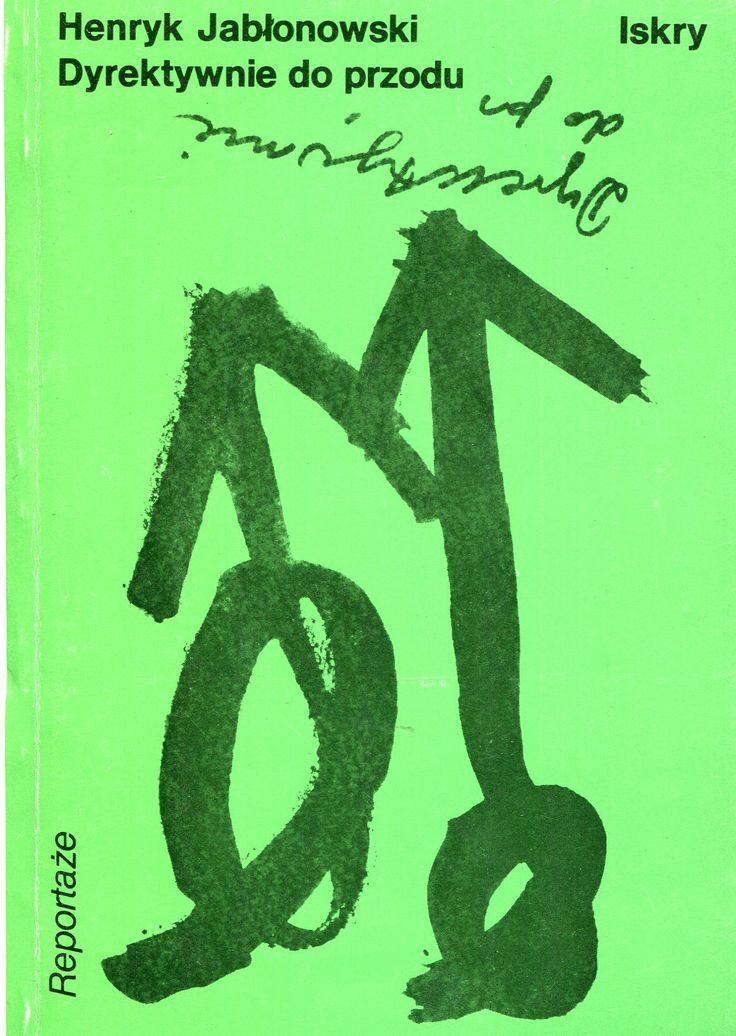 """""""Dyrektywnie do przodu"""" Henryk Jabłonowski Cover by Wojciech Freudenreich Published by Wydawnictwo Iskry 1983"""