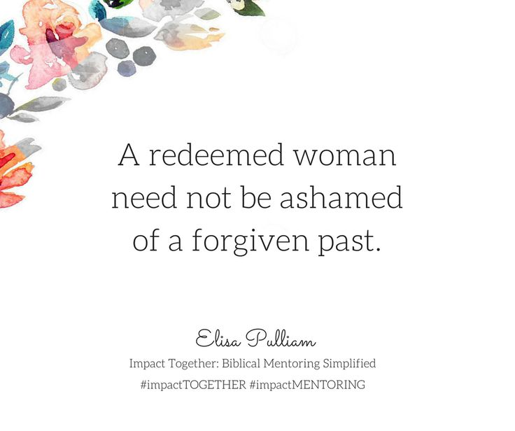 A redeemed woman need not be ashamed of a forgiven past.