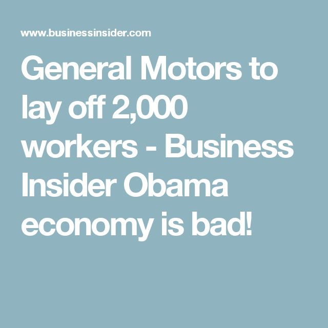 General Motors to lay off 2,000 workers - Business Insider Obama economy is bad!