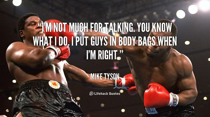 """I'm not much for talking. You know what I do. I put guys in body bags when I'm right."" - Mike Tyson #quote #lifehack #miketyson"