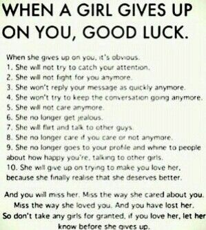 When a girl gives up on you, good luck.