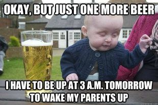"""[Something #Funny for a #Laugh]  """"Okay, but just one more beer … cos I've to be up at 3am tomorrow to wake my #parents up … """""""