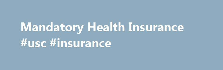 Mandatory Health Insurance #usc #insurance http://anaheim.remmont.com/mandatory-health-insurance-usc-insurance/  # University-sponsored Student Health Insurance Plan through CHP The spring 2017 waiver period ends February 5, 2017 Providing a more affordable option All graduate students enrolled in nine or more credit hours, graduate assistants, and international students are required by the University to have health insurance and must either: Purchase the University-sponsored Student Health…