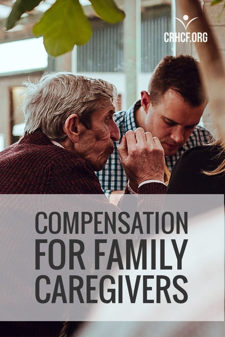 Compensation For Family Caregivers In 2020 Family Caregiver Caregiver Elderly Care
