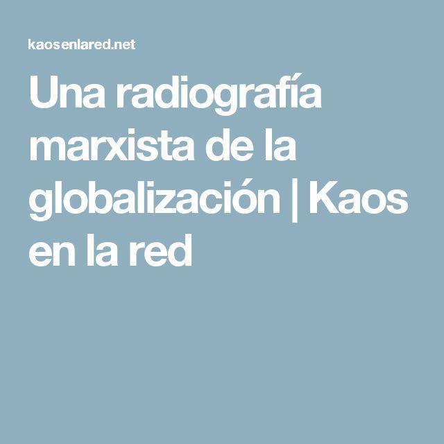 Una radiografía marxista de la globalización   Kaos en la red